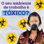O seu ambiente de trabalho é tóxico?